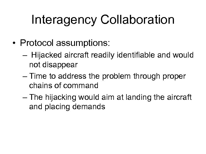 Interagency Collaboration • Protocol assumptions: – Hijacked aircraft readily identifiable and would not disappear