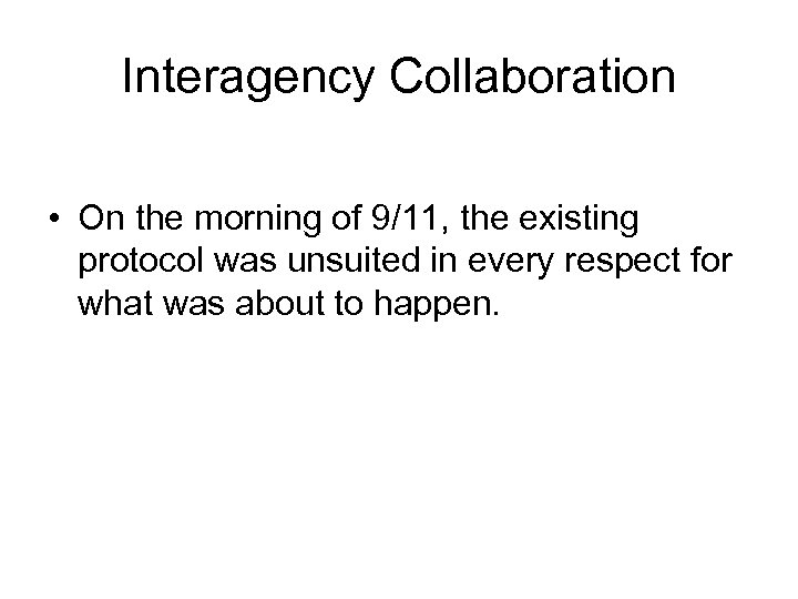 Interagency Collaboration • On the morning of 9/11, the existing protocol was unsuited in
