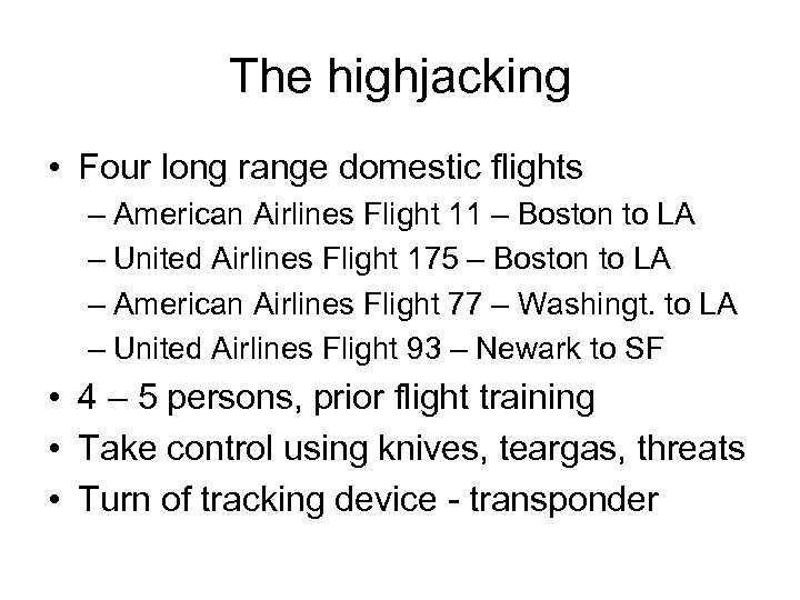 The highjacking • Four long range domestic flights – American Airlines Flight 11 –