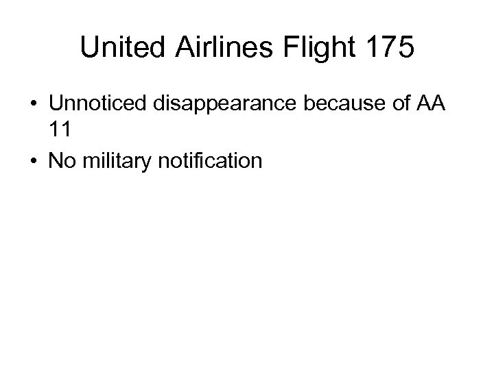 United Airlines Flight 175 • Unnoticed disappearance because of AA 11 • No military
