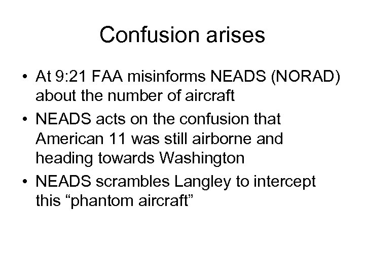 Confusion arises • At 9: 21 FAA misinforms NEADS (NORAD) about the number of