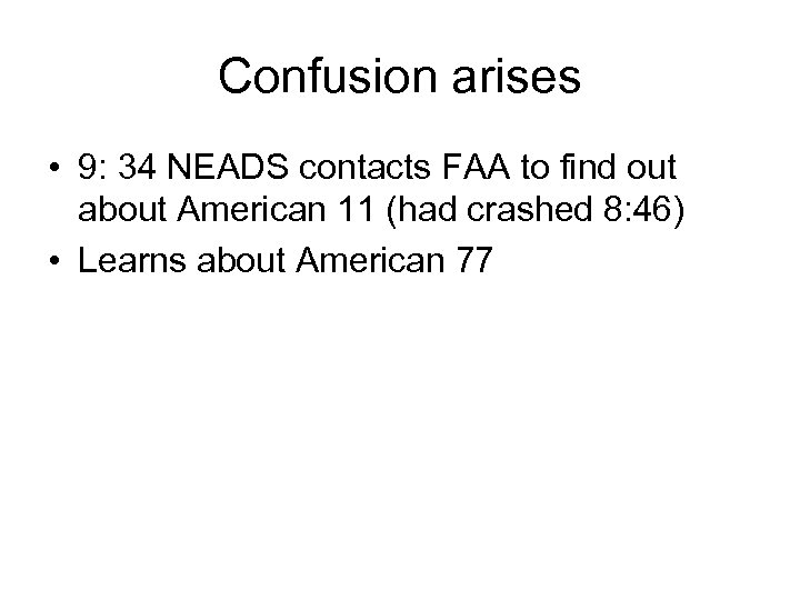 Confusion arises • 9: 34 NEADS contacts FAA to find out about American 11