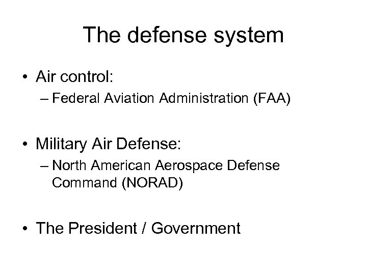 The defense system • Air control: – Federal Aviation Administration (FAA) • Military Air