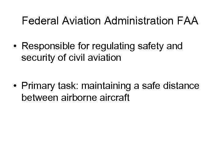 Federal Aviation Administration FAA • Responsible for regulating safety and security of civil aviation