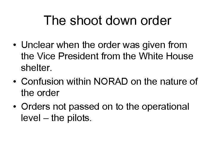 The shoot down order • Unclear when the order was given from the Vice