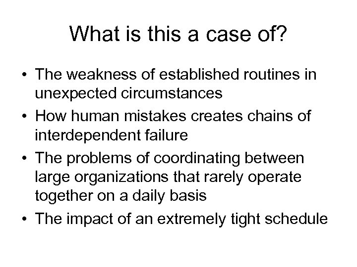 What is this a case of? • The weakness of established routines in unexpected