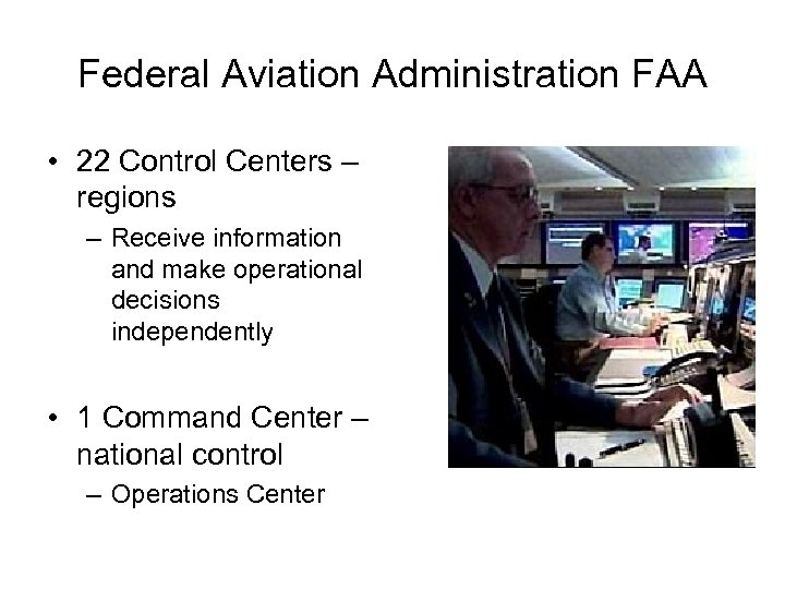 Federal Aviation Administration FAA • 22 Control Centers – regions – Receive information and