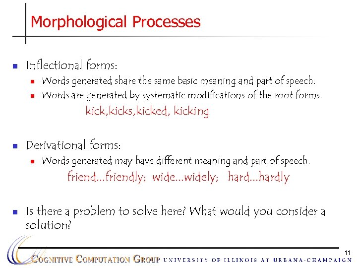 Morphological Processes n Inflectional forms: n n Words generated share the same basic meaning