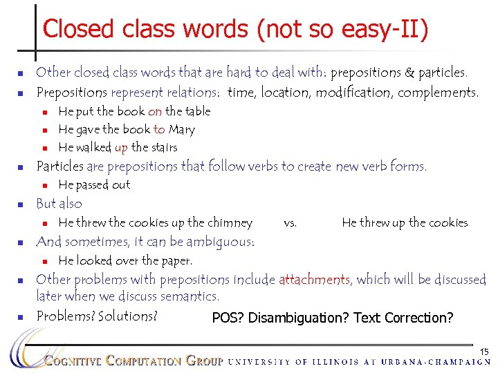 Closed class words (not so easy-II) n n Other closed class words that are
