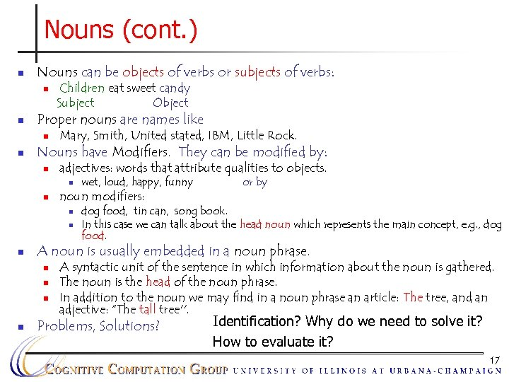 Nouns (cont. ) n Nouns can be objects of verbs or subjects of verbs: