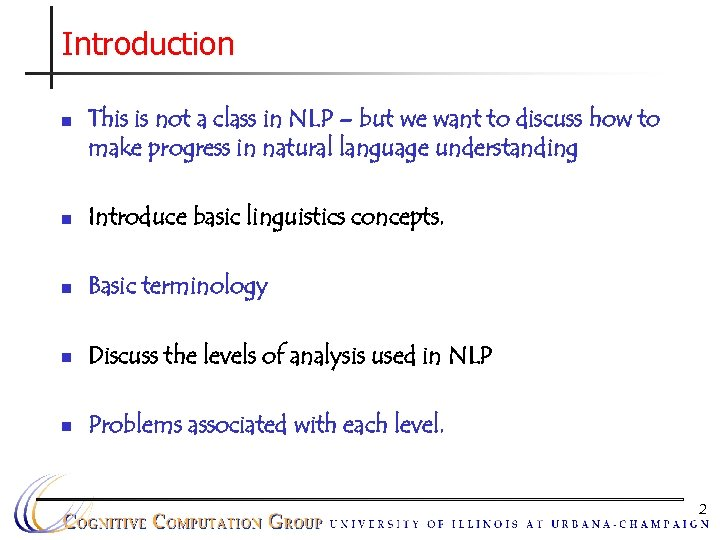 Introduction n This is not a class in NLP – but we want to