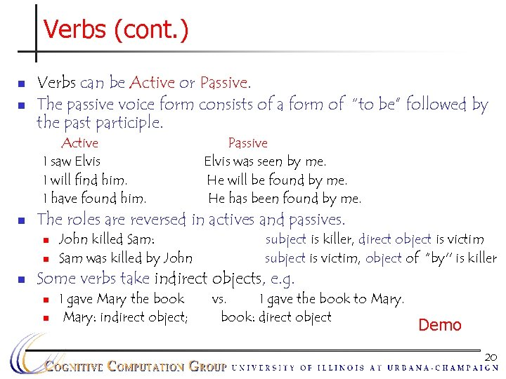 Verbs (cont. ) n n Verbs can be Active or Passive. The passive voice