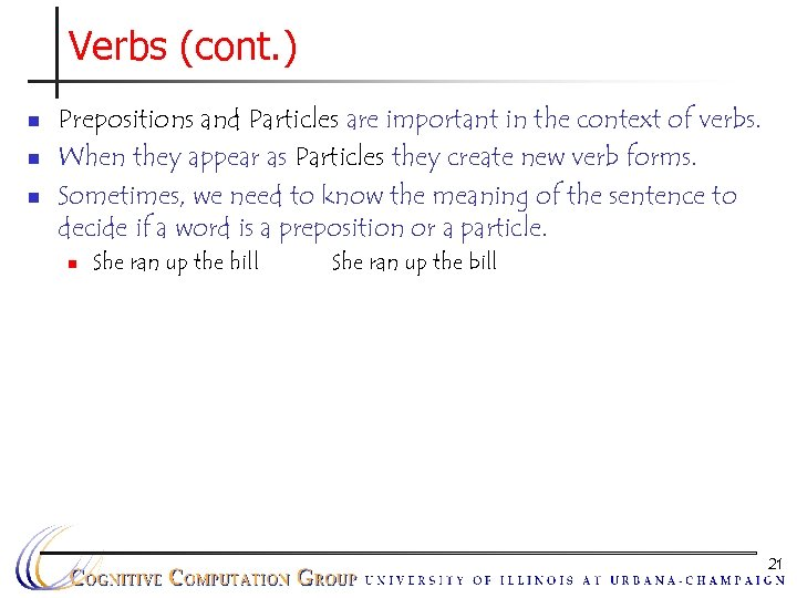 Verbs (cont. ) n n n Prepositions and Particles are important in the context
