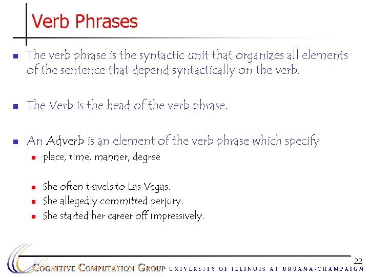 Verb Phrases n The verb phrase is the syntactic unit that organizes all elements