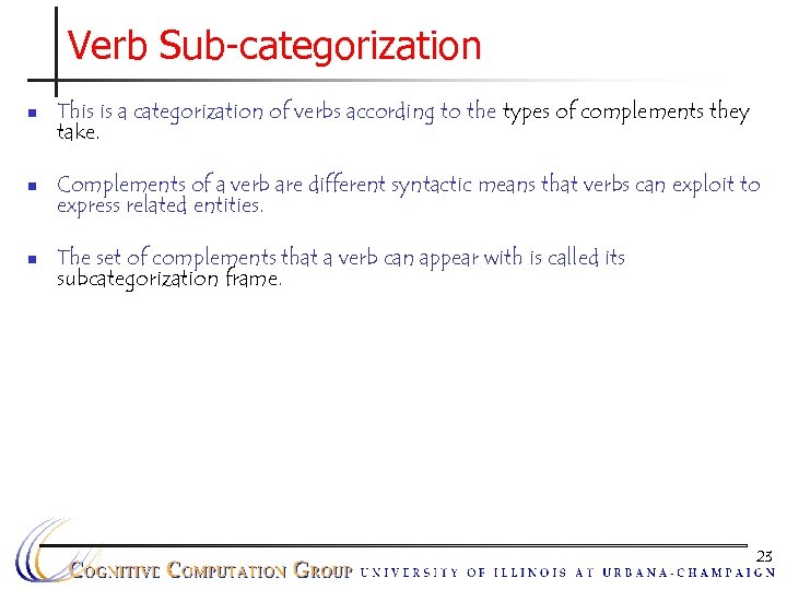 Verb Sub-categorization n This is a categorization of verbs according to the types of