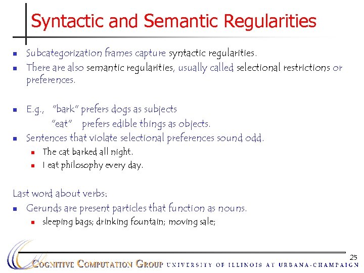 Syntactic and Semantic Regularities n n Subcategorization frames capture syntactic regularities. There also semantic