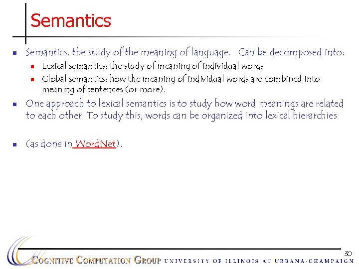 Semantics n Semantics: the study of the meaning of language. Can be decomposed into: