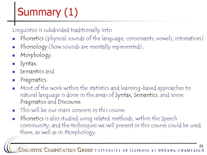 Summary (1) Linguistics is subdivided traditionally into n Phonetics (physical sounds of the language;