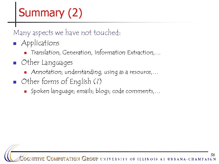 Summary (2) Many aspects we have not touched: n Applications n n Other Languages