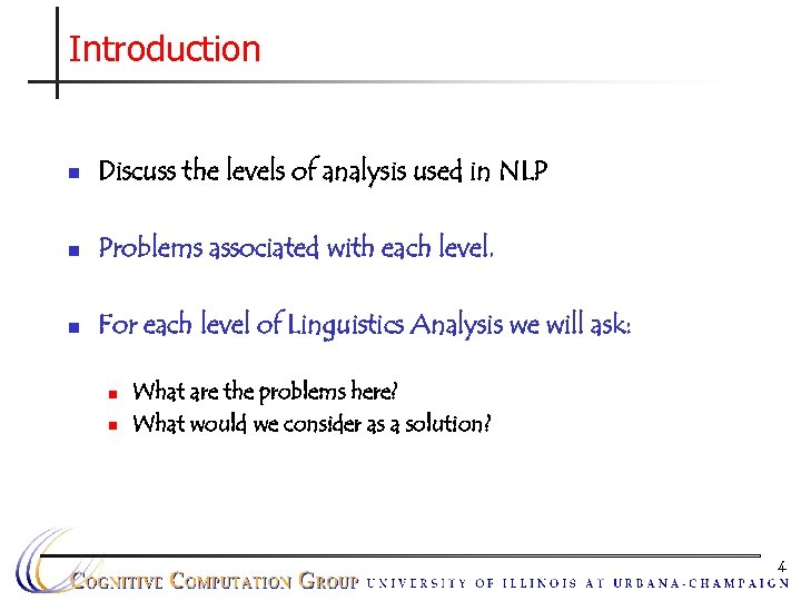 Introduction n Discuss the levels of analysis used in NLP n Problems associated with