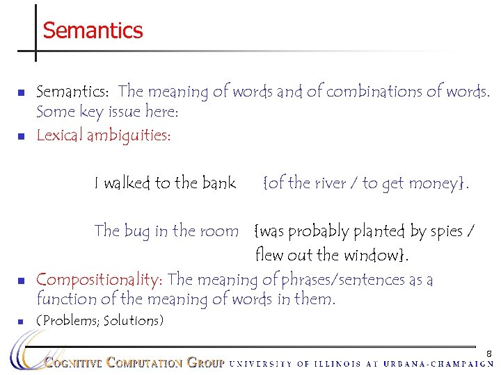 Semantics n n Semantics: The meaning of words and of combinations of words. Some