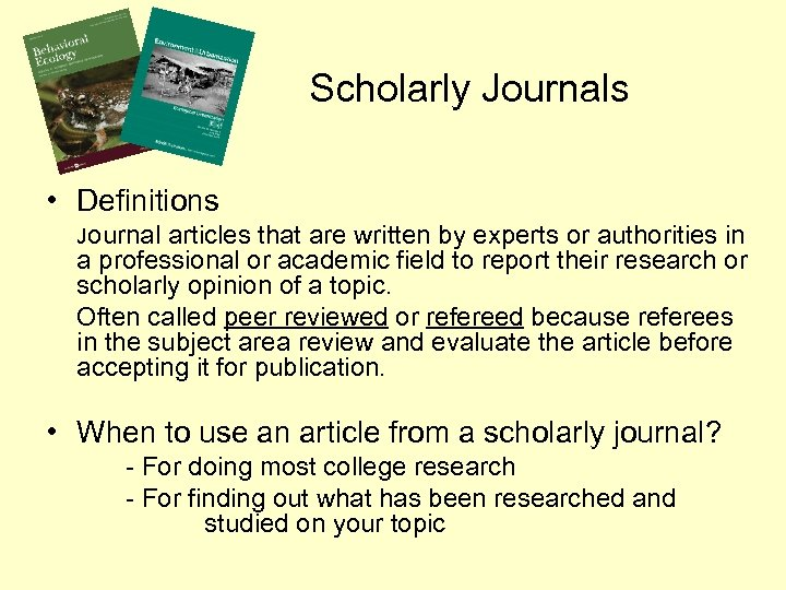 Scholarly Journals • Definitions Journal articles that are written by experts or authorities in