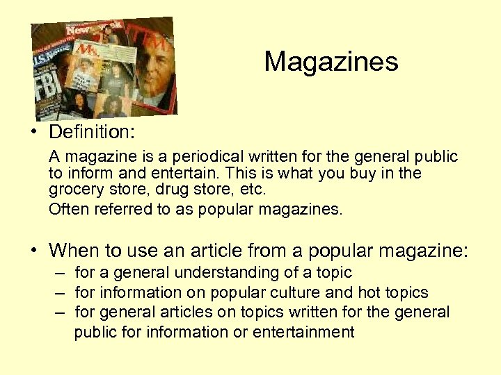Magazines • Definition: A magazine is a periodical written for the general public to