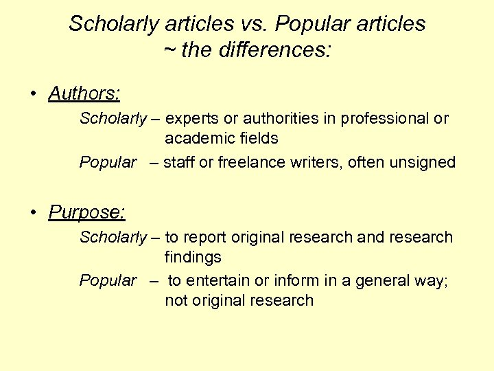 Scholarly articles vs. Popular articles ~ the differences: • Authors: Scholarly – experts or