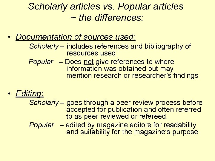 Scholarly articles vs. Popular articles ~ the differences: • Documentation of sources used: Scholarly