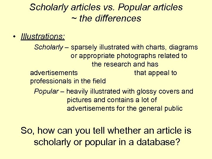 Scholarly articles vs. Popular articles ~ the differences • Illustrations: Scholarly – sparsely illustrated