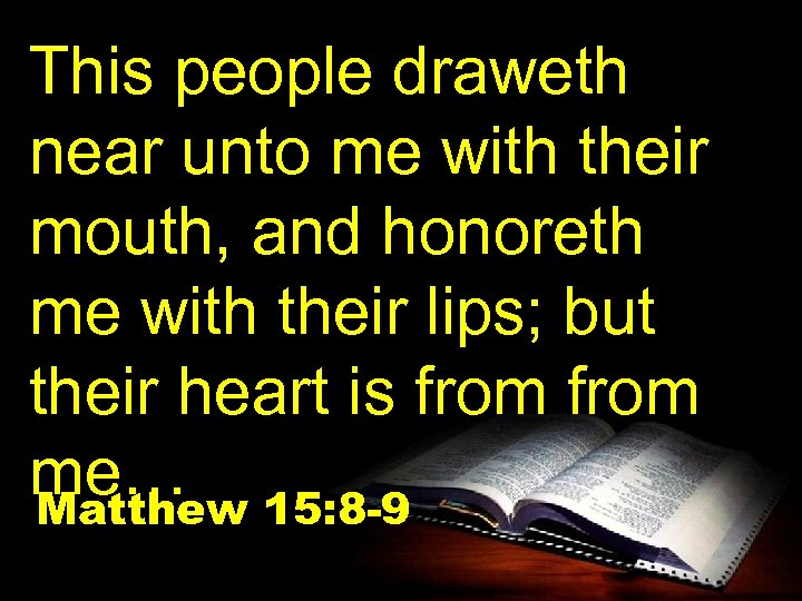 This people draweth near unto me with their mouth, and honoreth me with their