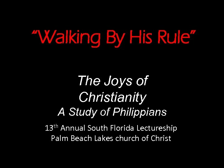 """""""Walking By His Rule"""" The Joys of Christianity A Study of Philippians 13 th"""