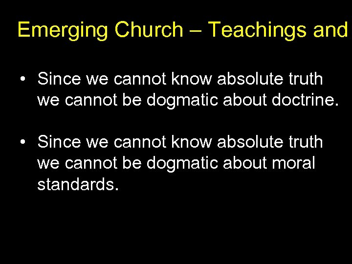 Emerging Church – Teachings and • Since we cannot know absolute truth we cannot