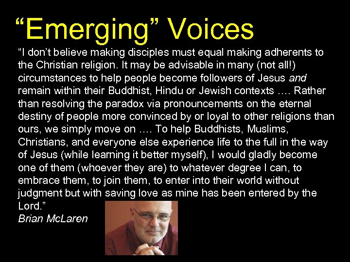 """""""Emerging"""" Voices """"I don't believe making disciples must equal making adherents to the Christian"""