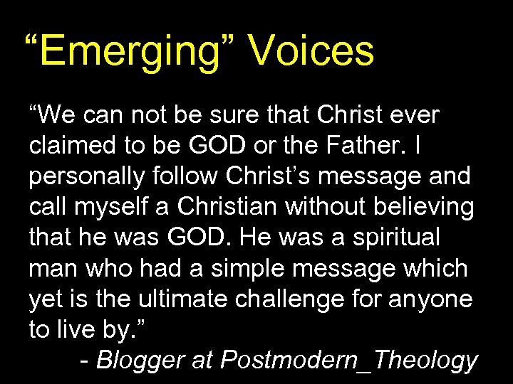 """""""Emerging"""" Voices """"We can not be sure that Christ ever claimed to be GOD"""