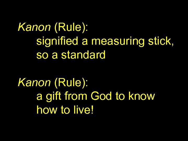 Kanon (Rule): signified a measuring stick, so a standard Kanon (Rule): a gift from