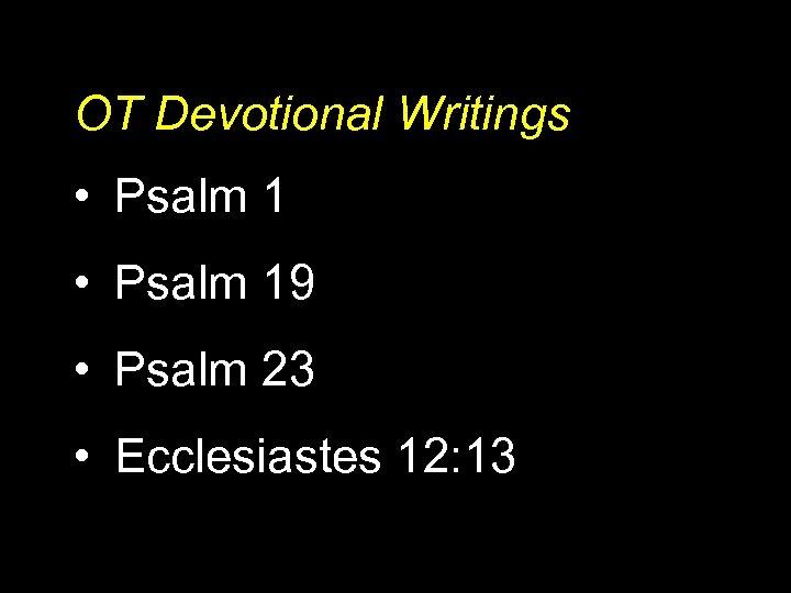 OT Devotional Writings • Psalm 19 • Psalm 23 • Ecclesiastes 12: 13