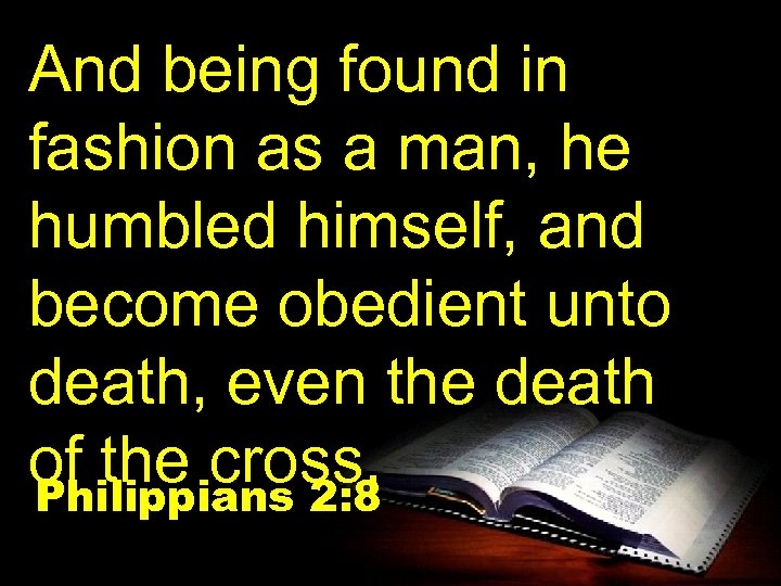 And being found in fashion as a man, he humbled himself, and become obedient