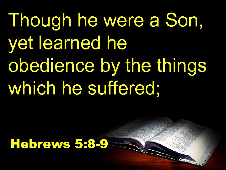 Though he were a Son, yet learned he obedience by the things which he