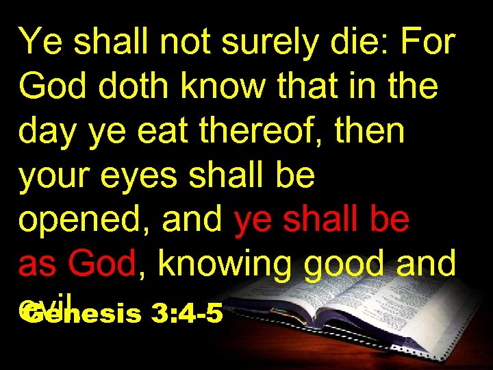 Ye shall not surely die: For God doth know that in the day ye