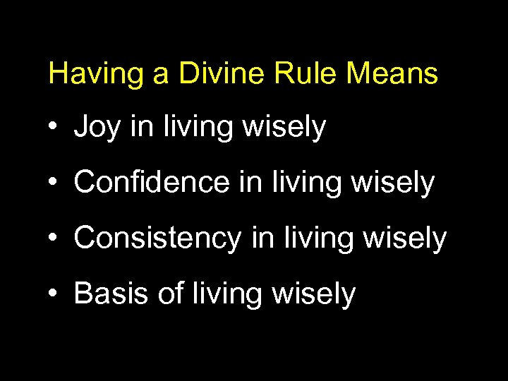 Having a Divine Rule Means • Joy in living wisely • Confidence in living
