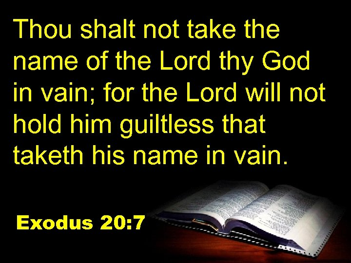 Thou shalt not take the name of the Lord thy God in vain; for