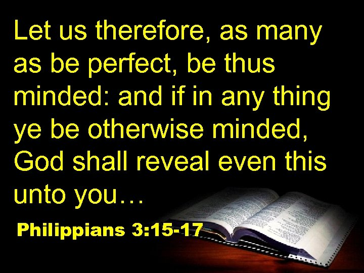 Let us therefore, as many as be perfect, be thus minded: and if in