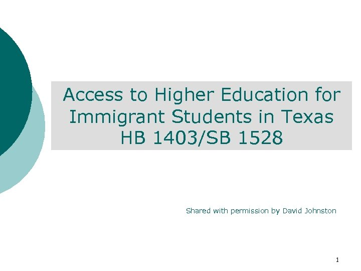 Access to Higher Education for Immigrant Students in Texas HB 1403/SB 1528 Shared with