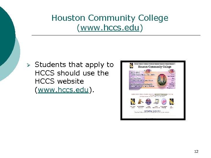 Houston Community College (www. hccs. edu) Ø Students that apply to HCCS should use