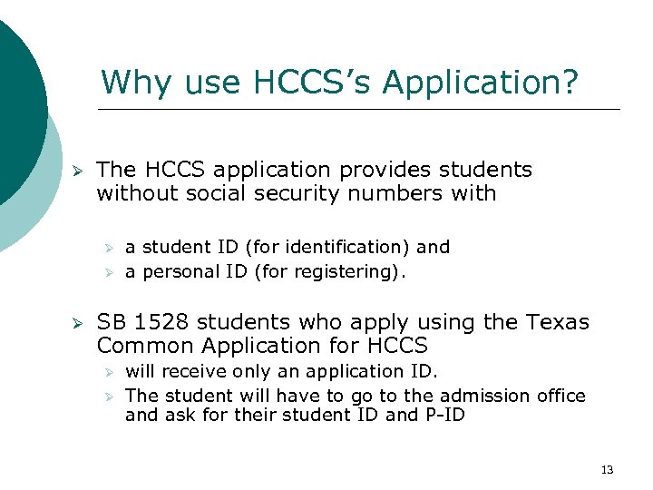Why use HCCS's Application? Ø The HCCS application provides students without social security numbers