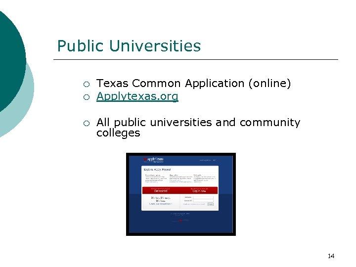 Public Universities ¡ ¡ ¡ Texas Common Application (online) Applytexas. org All public universities