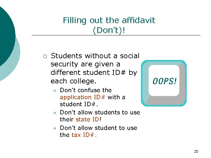Filling out the affidavit (Don't)! ¡ Students without a social security are given a