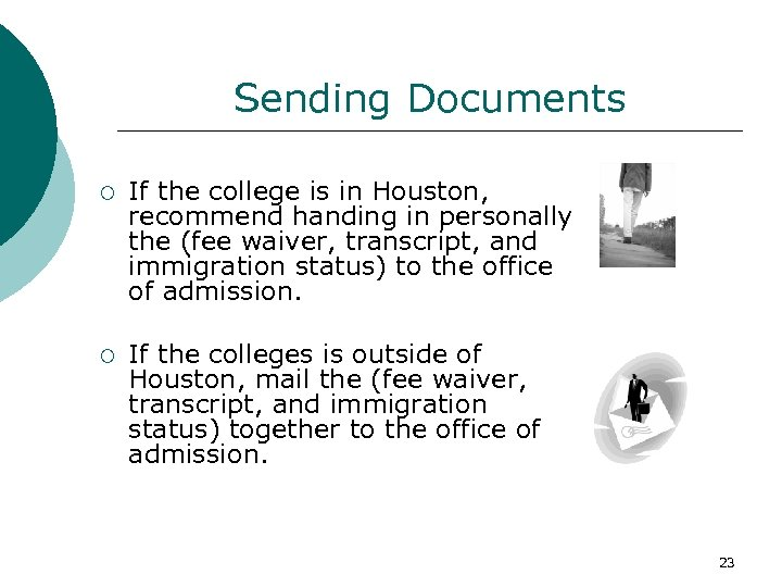 Sending Documents ¡ If the college is in Houston, recommend handing in personally the