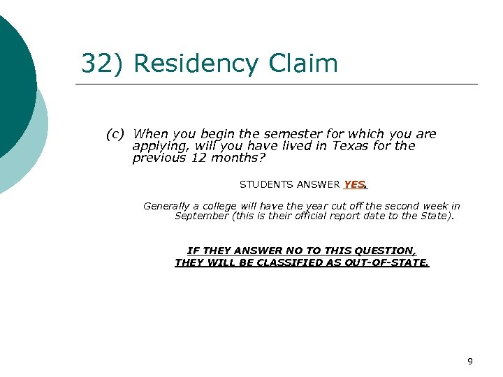 32) Residency Claim (c) When you begin the semester for which you are applying,